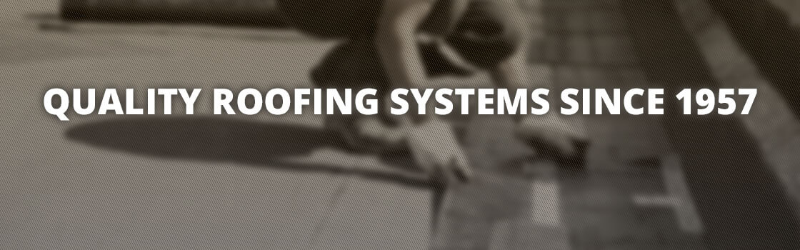 Quality Roofing Systems Since 1957